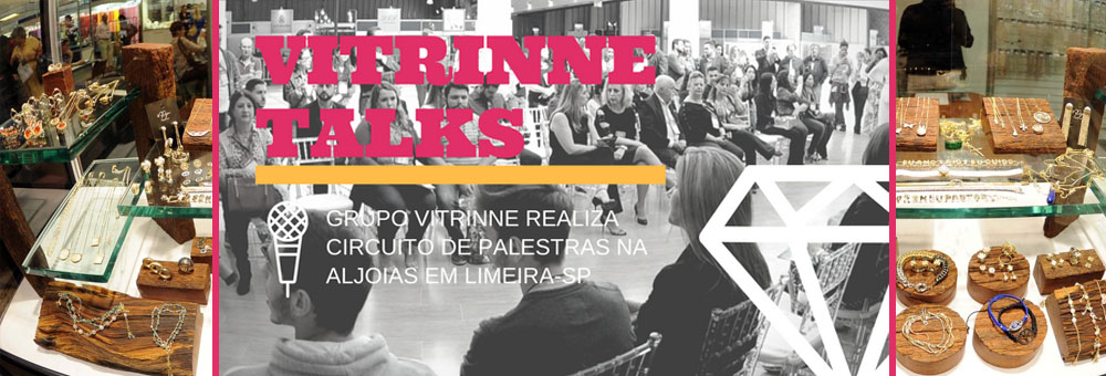 Vitrinne Talks na ALJOIAS: de 21 a 23 de março de 2017, em Limeira
